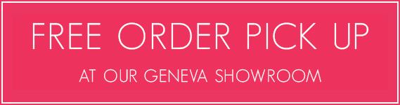 Free Orders Pick Up in Geneva Showroom